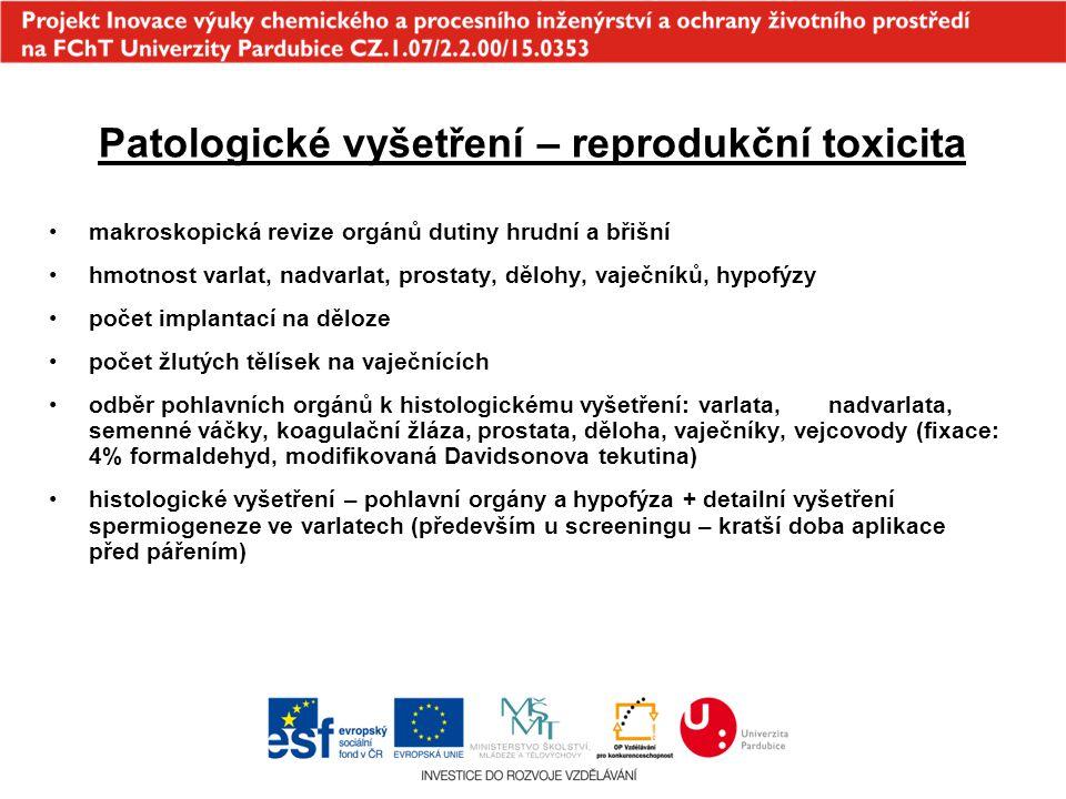 Patologické vyšetření – reprodukční toxicita makroskopická revize orgánů dutiny hrudní a břišní hmotnost varlat, nadvarlat, prostaty, dělohy, vaječník