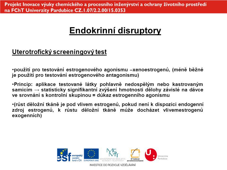 Endokrinní disruptory Uterotrofický screeningový test použití pro testování estrogenového agonismu –xenoestrogenů, (méně běžné je použití pro testován