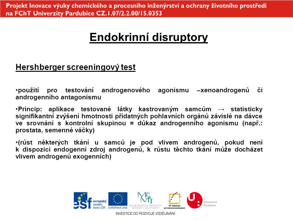 Endokrinní disruptory Hershberger screeningový test použití pro testování androgenového agonismu –xenoandrogenů či androgenního antagonismu Princip: a