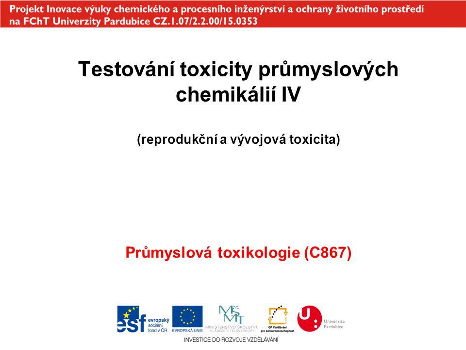 Testování toxicity průmyslových chemikálií IV (reprodukční a vývojová toxicita) Průmyslová toxikologie (C867)