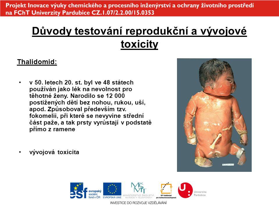 Důvody testování reprodukční a vývojové toxicity Thalidomid: v 50. letech 20. st. byl ve 48 státech používán jako lék na nevolnost pro těhotné ženy. N