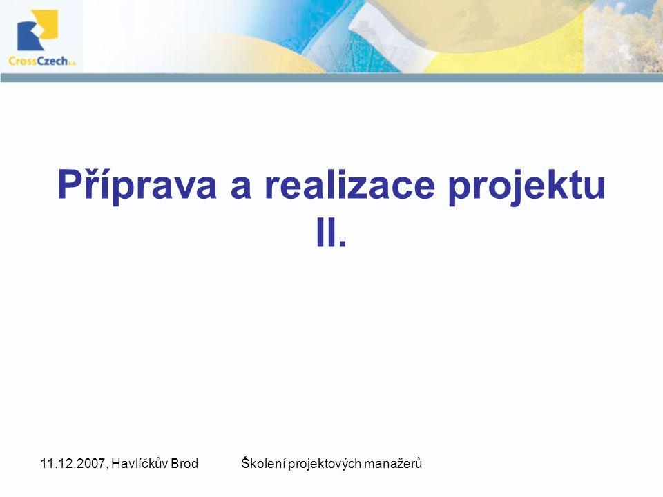 11.12.2007, Havlíčkův BrodŠkolení projektových manažerů Příprava a realizace projektu II.