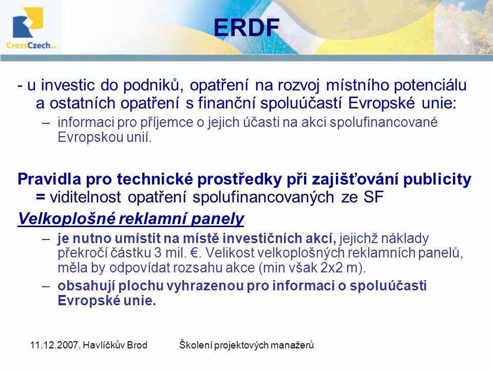 11.12.2007, Havlíčkův BrodŠkolení projektových manažerů ERDF - u investic do podniků, opatření na rozvoj místního potenciálu a ostatních opatření s finanční spoluúčastí Evropské unie: –informaci pro příjemce o jejich účasti na akci spolufinancované Evropskou unií.