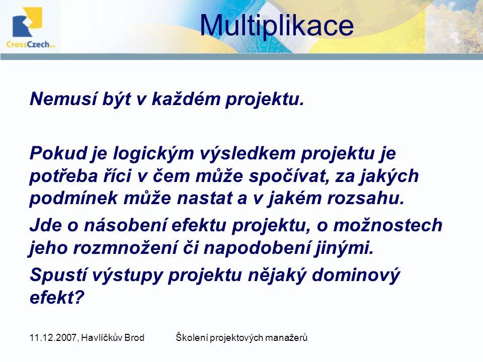 11.12.2007, Havlíčkův BrodŠkolení projektových manažerů Multiplikace Nemusí být v každém projektu.