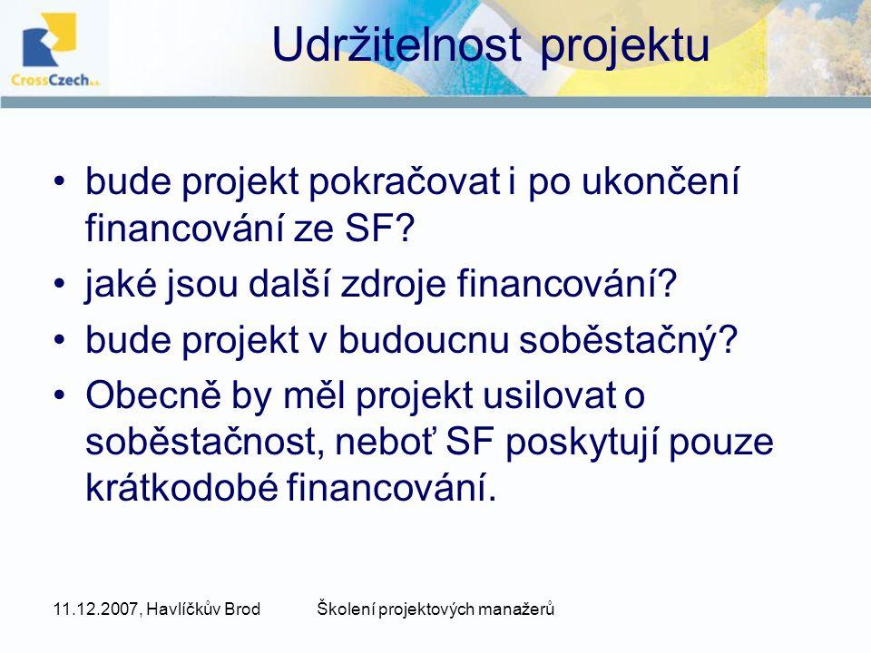 11.12.2007, Havlíčkův BrodŠkolení projektových manažerů Udržitelnost projektu bude projekt pokračovat i po ukončení financování ze SF.