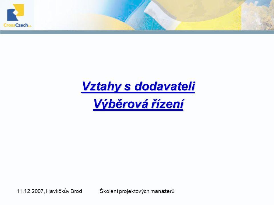 11.12.2007, Havlíčkův BrodŠkolení projektových manažerů Vztahy s dodavateli Výběrová řízení