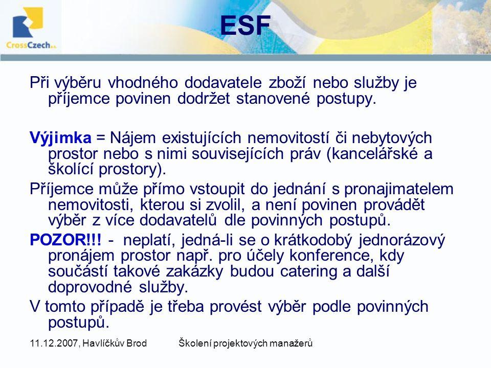 11.12.2007, Havlíčkův BrodŠkolení projektových manažerů ESF Při výběru vhodného dodavatele zboží nebo služby je příjemce povinen dodržet stanovené postupy.