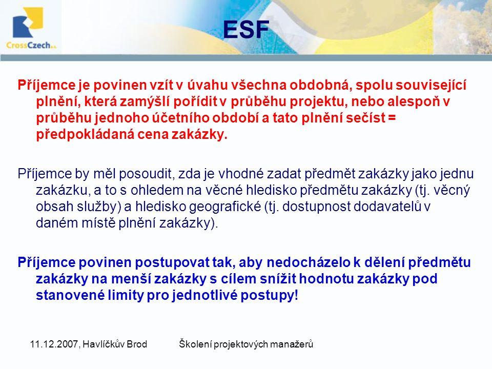 11.12.2007, Havlíčkův BrodŠkolení projektových manažerů ESF Příjemce je povinen vzít v úvahu všechna obdobná, spolu související plnění, která zamýšlí pořídit v průběhu projektu, nebo alespoň v průběhu jednoho účetního období a tato plnění sečíst = předpokládaná cena zakázky.