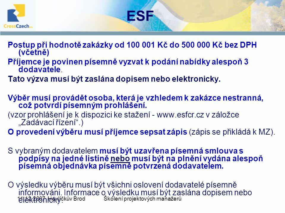 11.12.2007, Havlíčkův BrodŠkolení projektových manažerů ESF Postup při hodnotě zakázky od 100 001 Kč do 500 000 Kč bez DPH (včetně) Příjemce je povinen písemně vyzvat k podání nabídky alespoň 3 dodavatele.