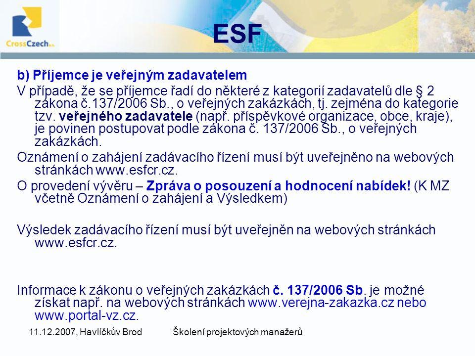 11.12.2007, Havlíčkův BrodŠkolení projektových manažerů ESF b) Příjemce je veřejným zadavatelem V případě, že se příjemce řadí do některé z kategorií zadavatelů dle § 2 zákona č.137/2006 Sb., o veřejných zakázkách, tj.