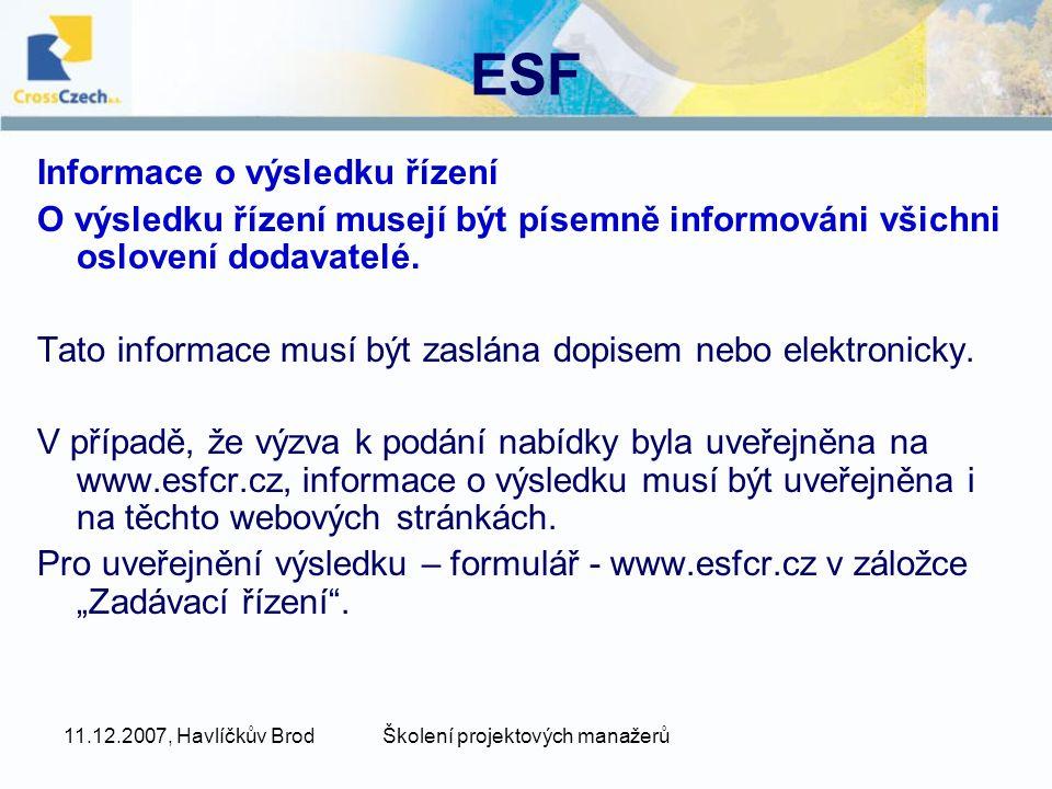 11.12.2007, Havlíčkův BrodŠkolení projektových manažerů ESF Informace o výsledku řízení O výsledku řízení musejí být písemně informováni všichni oslovení dodavatelé.
