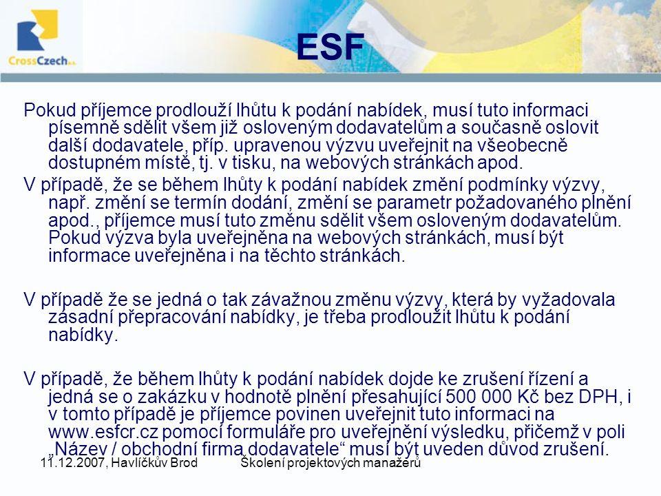11.12.2007, Havlíčkův BrodŠkolení projektových manažerů ESF Pokud příjemce prodlouží lhůtu k podání nabídek, musí tuto informaci písemně sdělit všem již osloveným dodavatelům a současně oslovit další dodavatele, příp.
