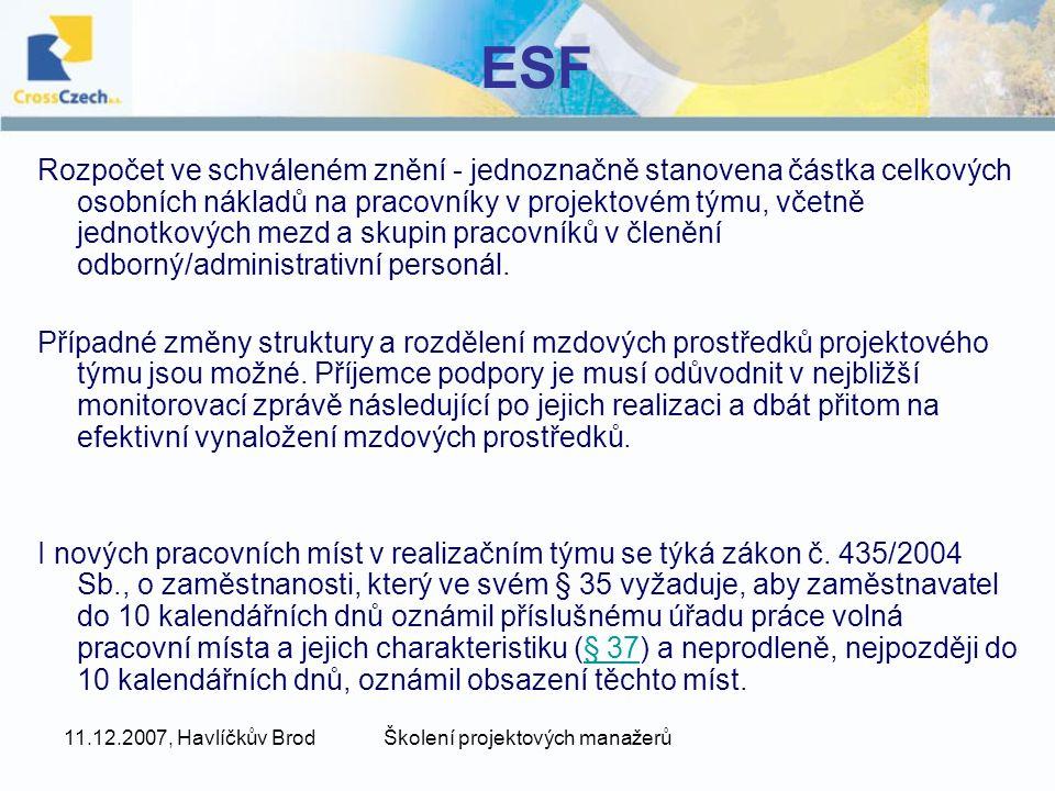 11.12.2007, Havlíčkův BrodŠkolení projektových manažerů ESF Osobní výdaje: výdaje na zaměstnance žadatele a jeho projektových partnerů, kteří jsou přímo zapojeni do realizace projektu (včetně pracovníků zaměstnaných na základě dohod o pracovní činnosti a dohod o provedení práce) výdaje musí odpovídat nominálním mzdám, event.