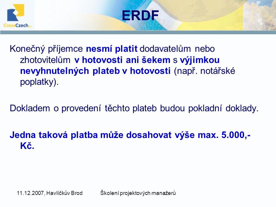 11.12.2007, Havlíčkův BrodŠkolení projektových manažerů ERDF Konečný příjemce nesmí platit dodavatelům nebo zhotovitelům v hotovosti ani šekem s výjimkou nevyhnutelných plateb v hotovosti (např.