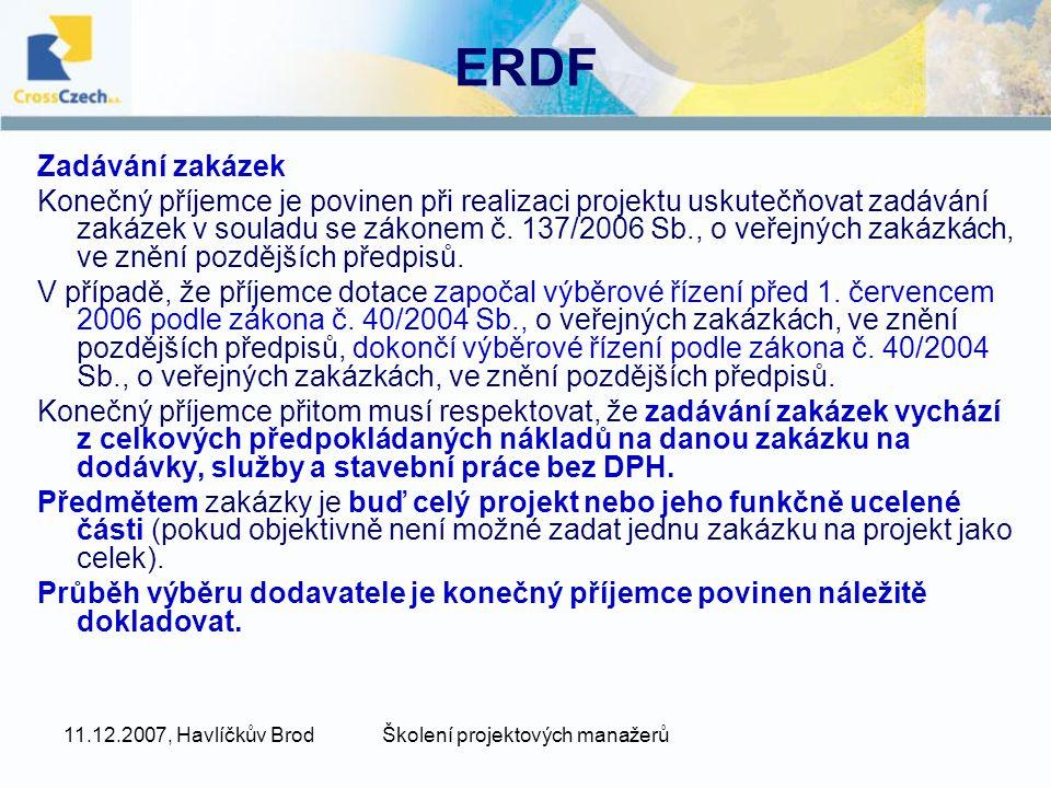 11.12.2007, Havlíčkův BrodŠkolení projektových manažerů ERDF Zadávání zakázek Konečný příjemce je povinen při realizaci projektu uskutečňovat zadávání zakázek v souladu se zákonem č.