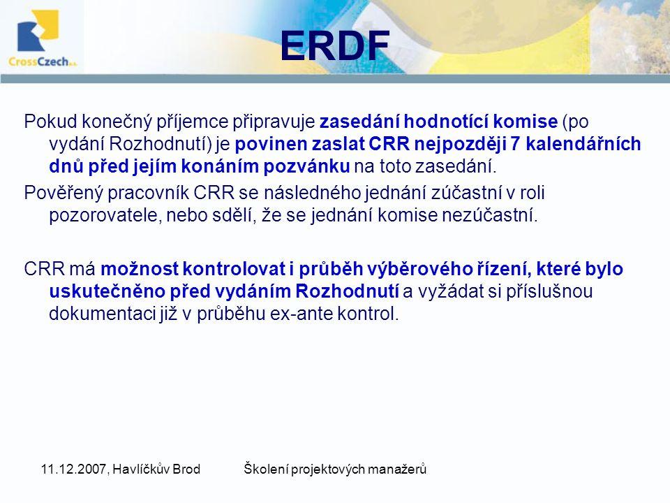 11.12.2007, Havlíčkův BrodŠkolení projektových manažerů ERDF Pokud konečný příjemce připravuje zasedání hodnotící komise (po vydání Rozhodnutí) je povinen zaslat CRR nejpozději 7 kalendářních dnů před jejím konáním pozvánku na toto zasedání.