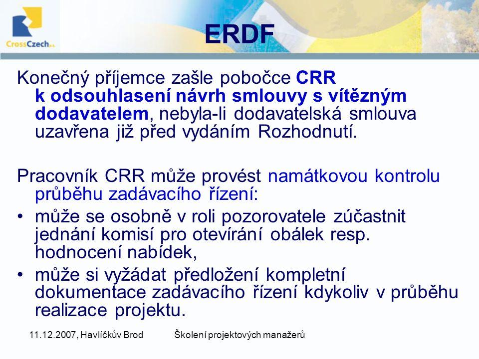 11.12.2007, Havlíčkův BrodŠkolení projektových manažerů ERDF Konečný příjemce zašle pobočce CRR k odsouhlasení návrh smlouvy s vítězným dodavatelem, nebyla-li dodavatelská smlouva uzavřena již před vydáním Rozhodnutí.