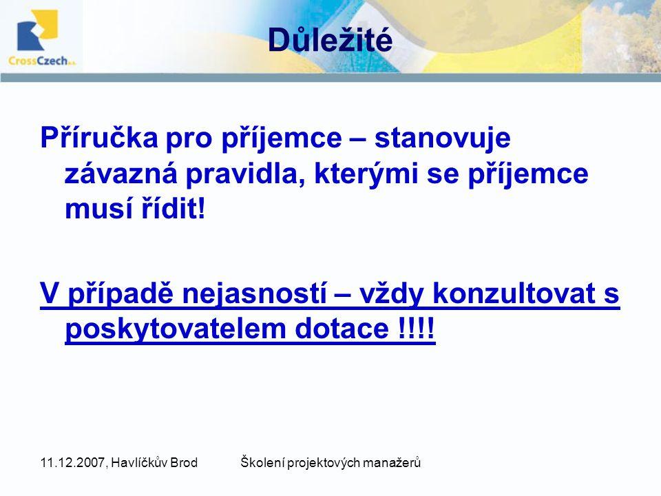 11.12.2007, Havlíčkův BrodŠkolení projektových manažerů Důležité Příručka pro příjemce – stanovuje závazná pravidla, kterými se příjemce musí řídit.