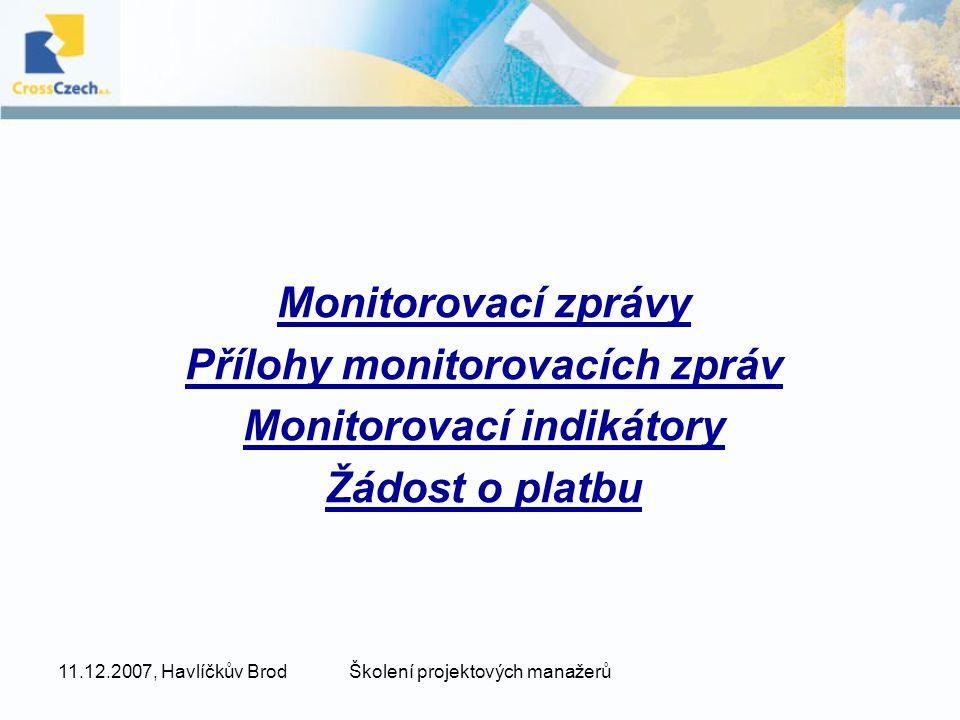 11.12.2007, Havlíčkův BrodŠkolení projektových manažerů Monitorovací zprávy Přílohy monitorovacích zpráv Monitorovací indikátory Žádost o platbu