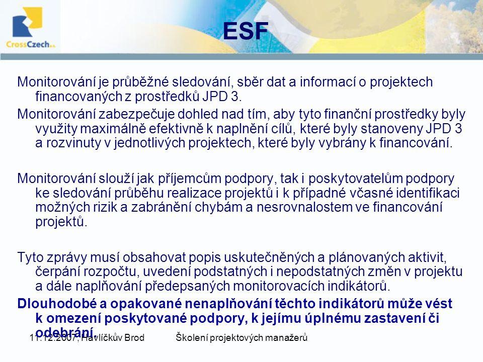 11.12.2007, Havlíčkův BrodŠkolení projektových manažerů ESF Monitorování je průběžné sledování, sběr dat a informací o projektech financovaných z prostředků JPD 3.
