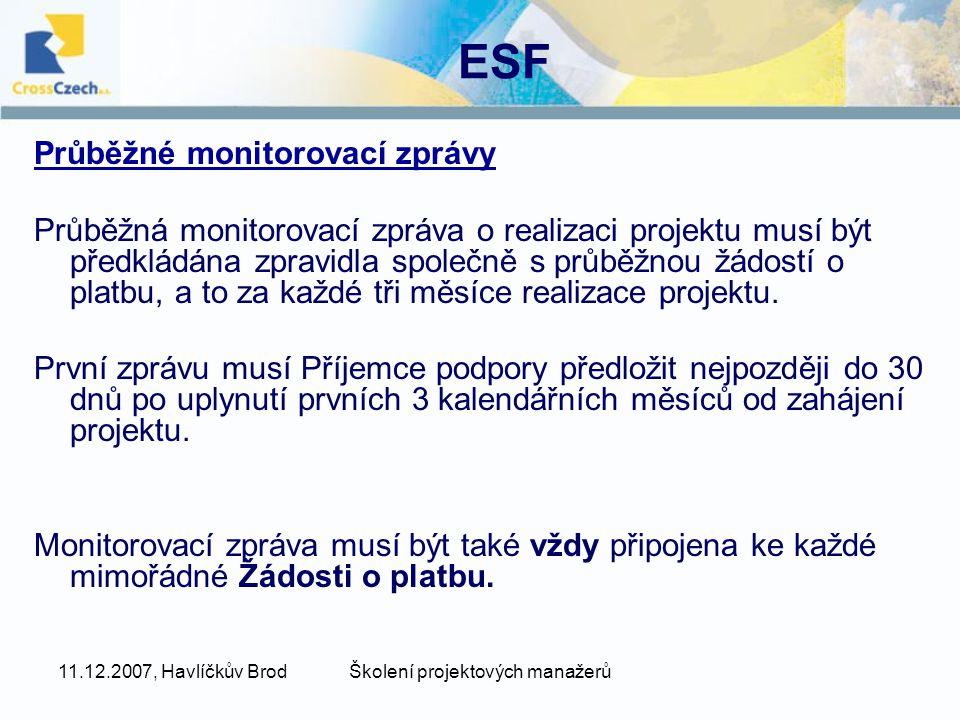 11.12.2007, Havlíčkův BrodŠkolení projektových manažerů ESF Průběžné monitorovací zprávy Průběžná monitorovací zpráva o realizaci projektu musí být předkládána zpravidla společně s průběžnou žádostí o platbu, a to za každé tři měsíce realizace projektu.