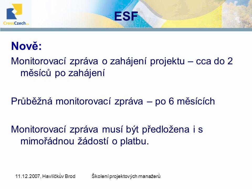 11.12.2007, Havlíčkův BrodŠkolení projektových manažerů ESF Nově: Monitorovací zpráva o zahájení projektu – cca do 2 měsíců po zahájení Průběžná monitorovací zpráva – po 6 měsících Monitorovací zpráva musí být předložena i s mimořádnou žádostí o platbu.