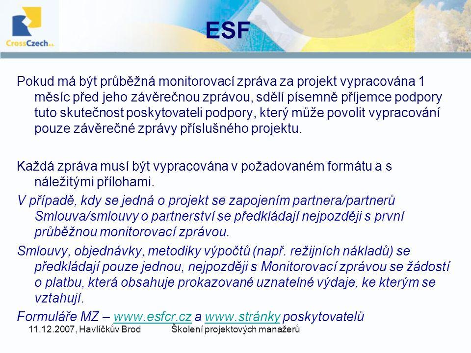 11.12.2007, Havlíčkův BrodŠkolení projektových manažerů ESF Pokud má být průběžná monitorovací zpráva za projekt vypracována 1 měsíc před jeho závěrečnou zprávou, sdělí písemně příjemce podpory tuto skutečnost poskytovateli podpory, který může povolit vypracování pouze závěrečné zprávy příslušného projektu.