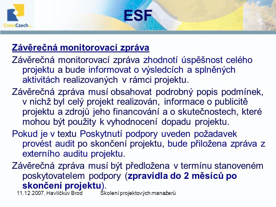 11.12.2007, Havlíčkův BrodŠkolení projektových manažerů ESF Závěrečná monitorovací zpráva Závěrečná monitorovací zpráva zhodnotí úspěšnost celého projektu a bude informovat o výsledcích a splněných aktivitách realizovaných v rámci projektu.
