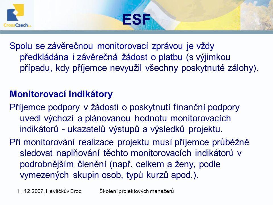 11.12.2007, Havlíčkův BrodŠkolení projektových manažerů ESF Spolu se závěrečnou monitorovací zprávou je vždy předkládána i závěrečná žádost o platbu (s výjimkou případu, kdy příjemce nevyužil všechny poskytnuté zálohy).