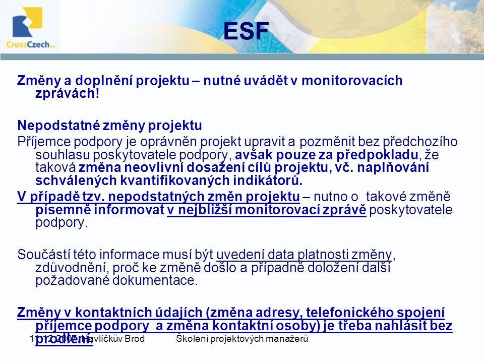 11.12.2007, Havlíčkův BrodŠkolení projektových manažerů ESF Změny a doplnění projektu – nutné uvádět v monitorovacích zprávách.