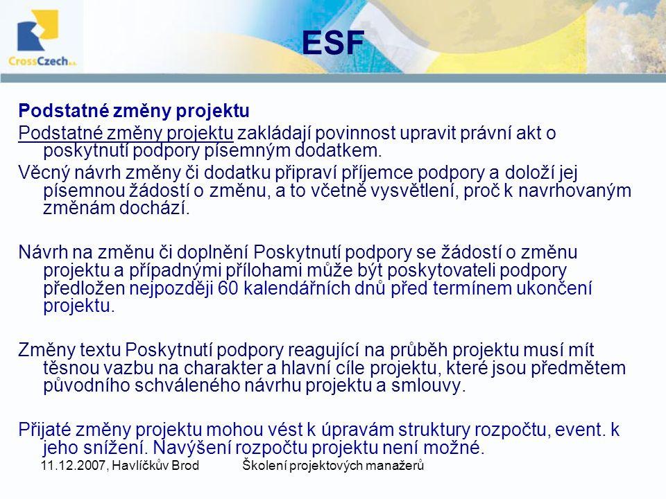 11.12.2007, Havlíčkův BrodŠkolení projektových manažerů ESF Podstatné změny projektu Podstatné změny projektu zakládají povinnost upravit právní akt o poskytnutí podpory písemným dodatkem.