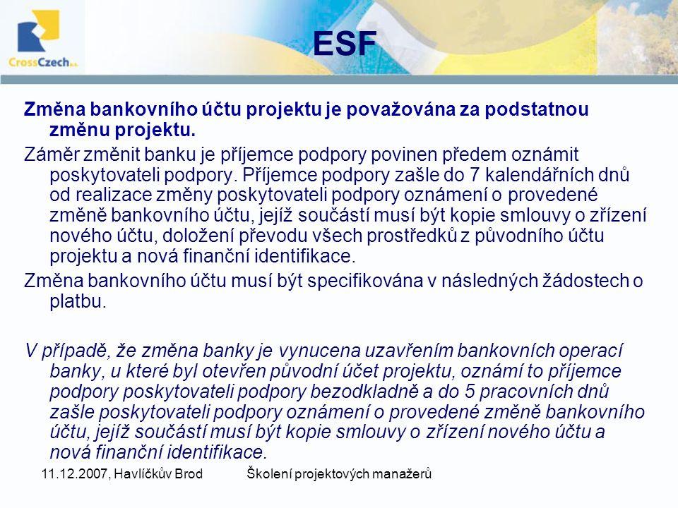 11.12.2007, Havlíčkův BrodŠkolení projektových manažerů ESF Změna bankovního účtu projektu je považována za podstatnou změnu projektu.