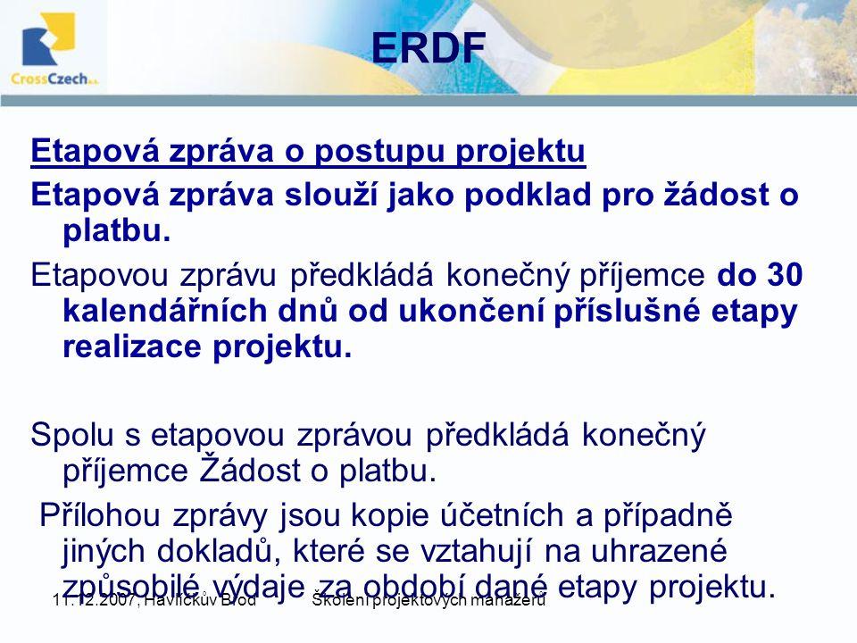 11.12.2007, Havlíčkův BrodŠkolení projektových manažerů ERDF Etapová zpráva o postupu projektu Etapová zpráva slouží jako podklad pro žádost o platbu.