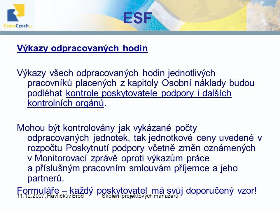 11.12.2007, Havlíčkův BrodŠkolení projektových manažerů ESF Proplácení výdajů projektu Zálohové – poskytnutí zálohy až do 25% celkových uznatelných nákladů.