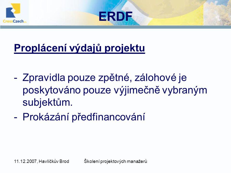 11.12.2007, Havlíčkův BrodŠkolení projektových manažerů ERDF Proplácení výdajů projektu -Zpravidla pouze zpětné, zálohové je poskytováno pouze výjimečně vybraným subjektům.