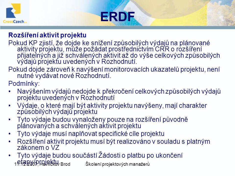 11.12.2007, Havlíčkův BrodŠkolení projektových manažerů ERDF Rozšíření aktivit projektu Pokud KP zjistí, že dojde ke snížení způsobilých výdajů na plánované aktivity projektu, může požádat prostřednictvím CRR o rozšíření přijatelných a již schválených aktivit až do výše celkových způsobilých výdajů projektu uvedených v Rozhodnutí.
