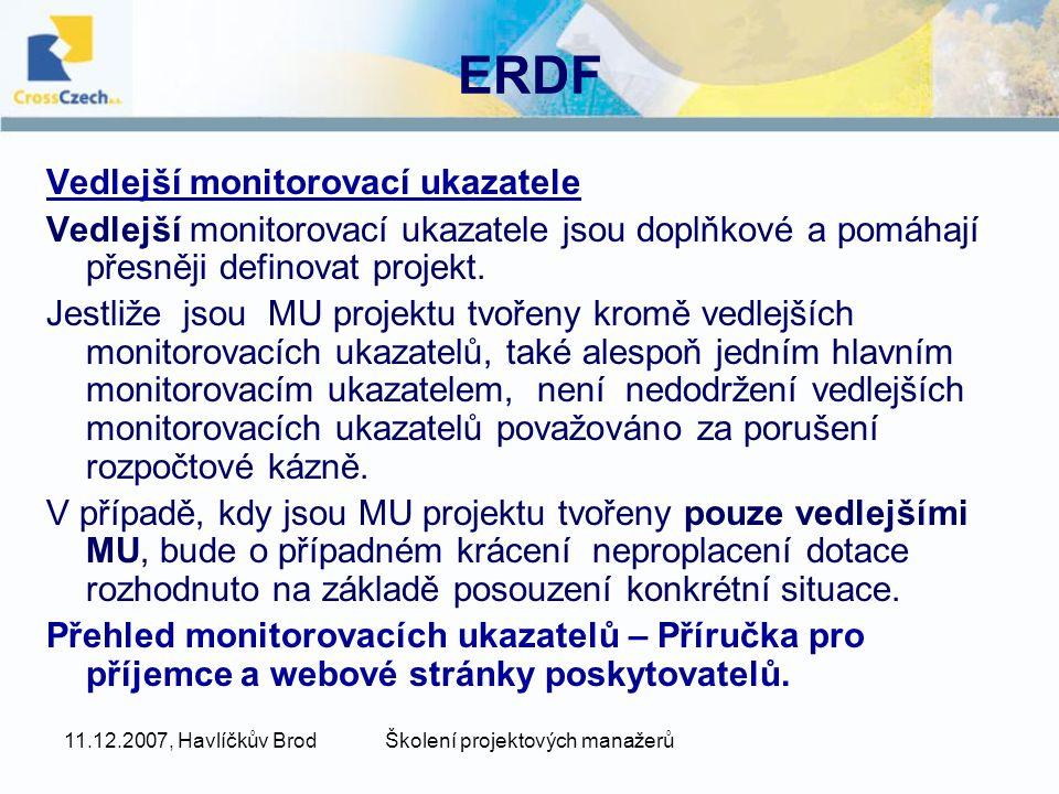11.12.2007, Havlíčkův BrodŠkolení projektových manažerů ERDF Vedlejší monitorovací ukazatele Vedlejší monitorovací ukazatele jsou doplňkové a pomáhají přesněji definovat projekt.