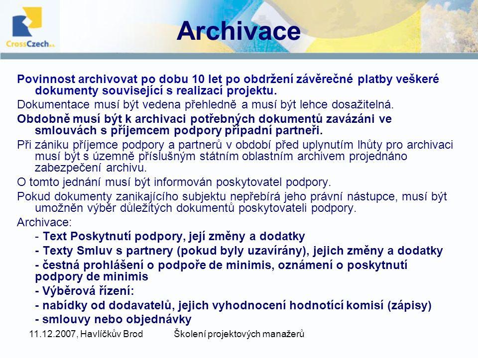 11.12.2007, Havlíčkův BrodŠkolení projektových manažerů Archivace Povinnost archivovat po dobu 10 let po obdržení závěrečné platby veškeré dokumenty související s realizací projektu.