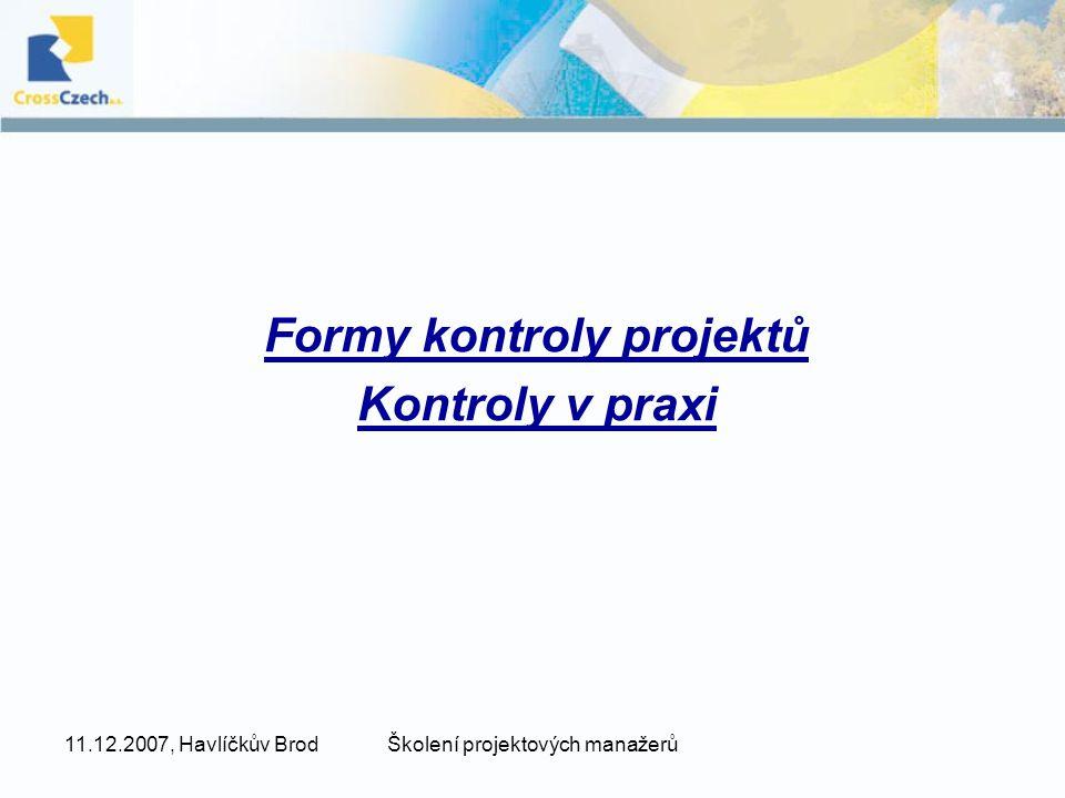 11.12.2007, Havlíčkův BrodŠkolení projektových manažerů Formy kontroly projektů Kontroly v praxi