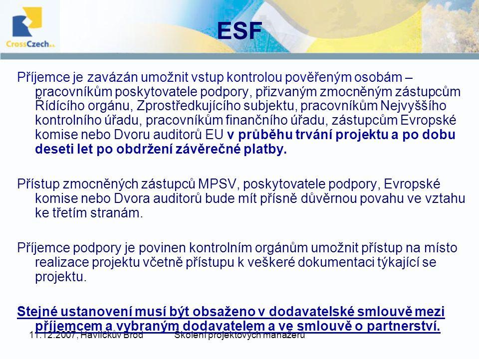 11.12.2007, Havlíčkův BrodŠkolení projektových manažerů ESF Příjemce je zavázán umožnit vstup kontrolou pověřeným osobám – pracovníkům poskytovatele podpory, přizvaným zmocněným zástupcům Řídícího orgánu, Zprostředkujícího subjektu, pracovníkům Nejvyššího kontrolního úřadu, pracovníkům finančního úřadu, zástupcům Evropské komise nebo Dvoru auditorů EU v průběhu trvání projektu a po dobu deseti let po obdržení závěrečné platby.