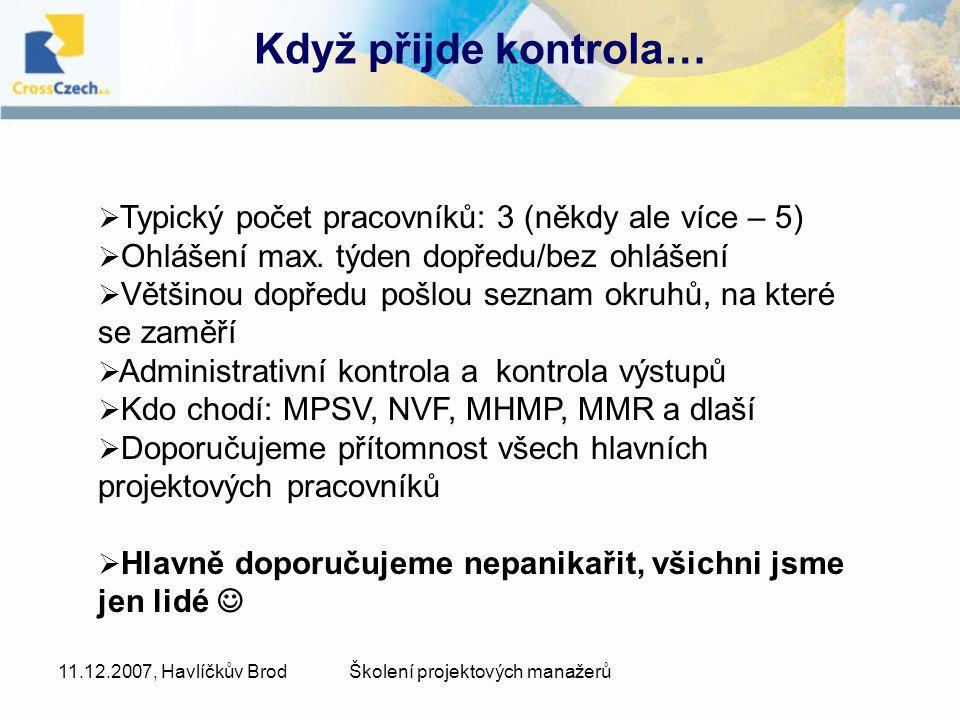 11.12.2007, Havlíčkův BrodŠkolení projektových manažerů Když přijde kontrola…  Typický počet pracovníků: 3 (někdy ale více – 5)  Ohlášení max.