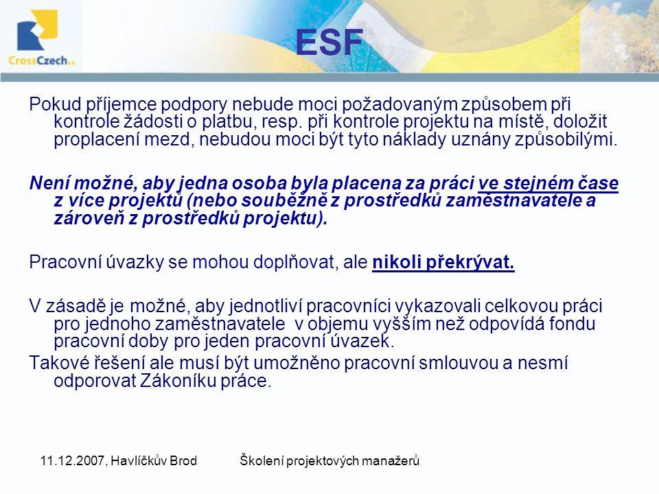 11.12.2007, Havlíčkův BrodŠkolení projektových manažerů ESF Pokud příjemce podpory nebude moci požadovaným způsobem při kontrole žádosti o platbu, resp.
