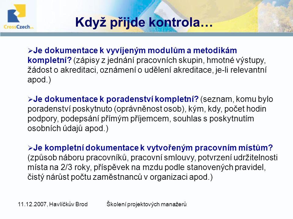 11.12.2007, Havlíčkův BrodŠkolení projektových manažerů Když přijde kontrola…  Je dokumentace k vyvíjeným modulům a metodikám kompletní.
