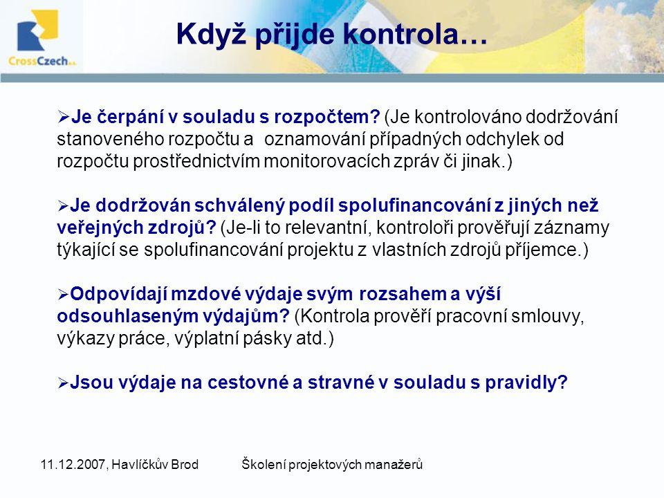 11.12.2007, Havlíčkův BrodŠkolení projektových manažerů Když přijde kontrola…  Je čerpání v souladu s rozpočtem.