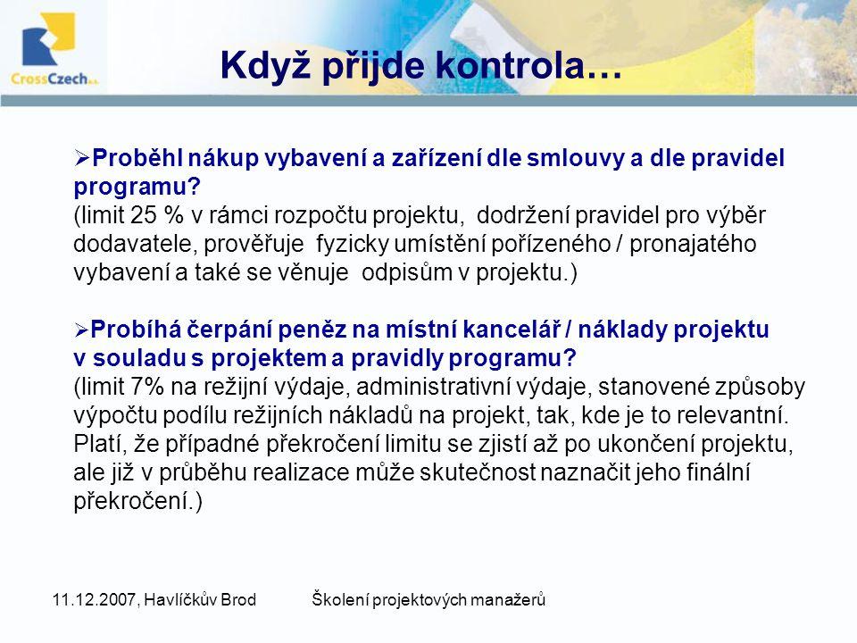 11.12.2007, Havlíčkův BrodŠkolení projektových manažerů Když přijde kontrola…  Proběhl nákup vybavení a zařízení dle smlouvy a dle pravidel programu.