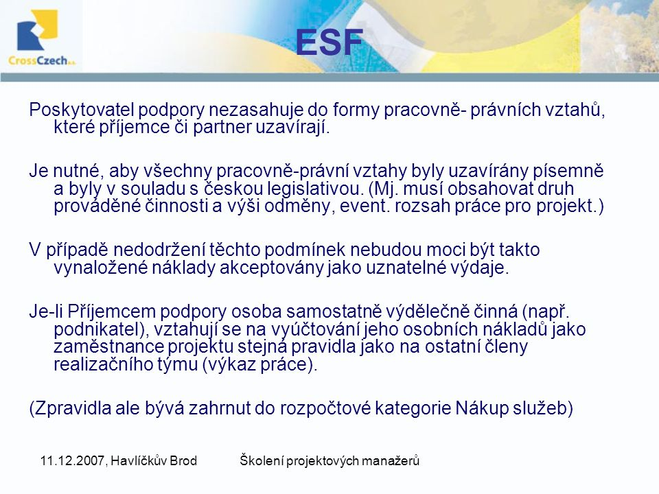 11.12.2007, Havlíčkův BrodŠkolení projektových manažerů ESF Poskytovatel podpory nezasahuje do formy pracovně- právních vztahů, které příjemce či partner uzavírají.