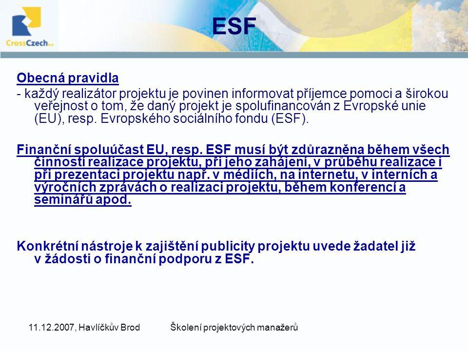 11.12.2007, Havlíčkův BrodŠkolení projektových manažerů ESF Obecná pravidla - každý realizátor projektu je povinen informovat příjemce pomoci a širokou veřejnost o tom, že daný projekt je spolufinancován z Evropské unie (EU), resp.