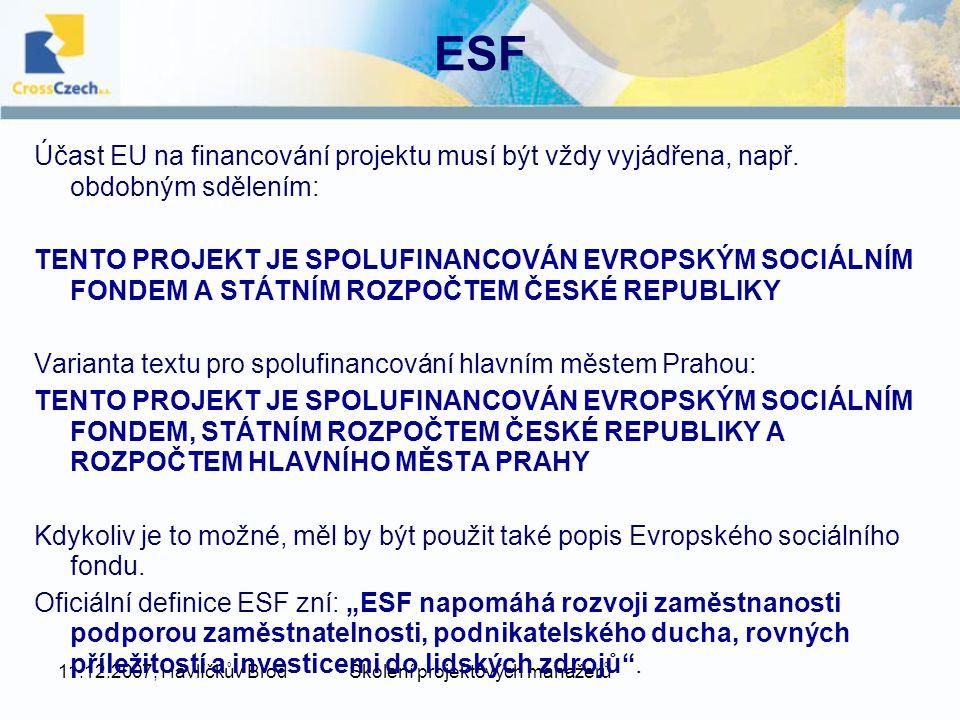 11.12.2007, Havlíčkův BrodŠkolení projektových manažerů ESF Účast EU na financování projektu musí být vždy vyjádřena, např.
