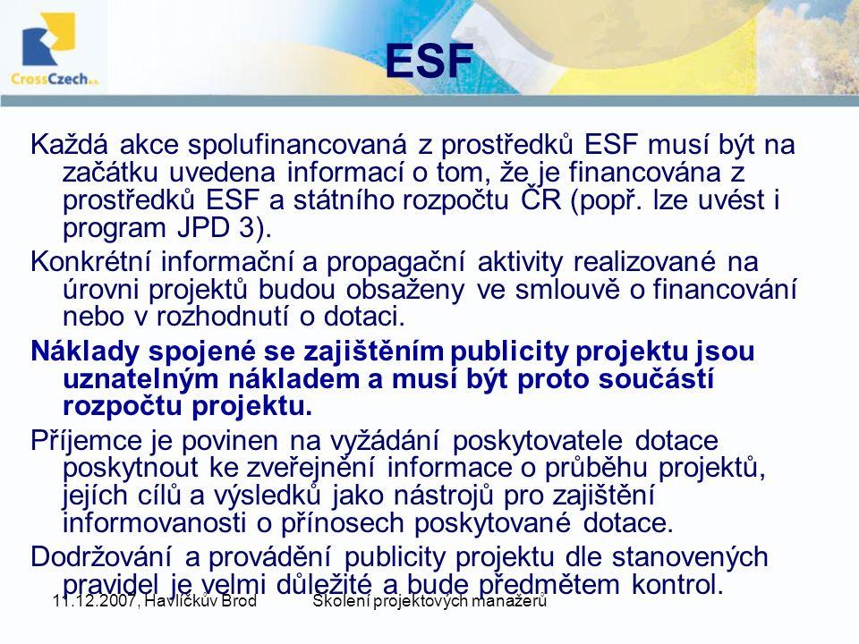 11.12.2007, Havlíčkův BrodŠkolení projektových manažerů ESF Každá akce spolufinancovaná z prostředků ESF musí být na začátku uvedena informací o tom, že je financována z prostředků ESF a státního rozpočtu ČR (popř.