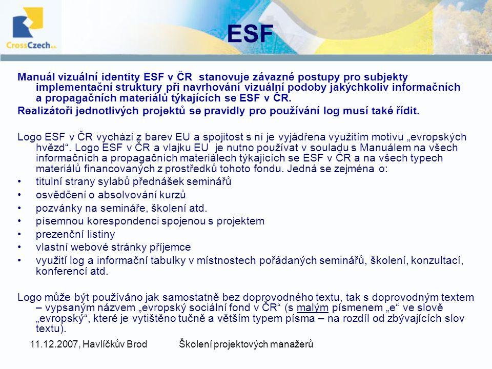 11.12.2007, Havlíčkův BrodŠkolení projektových manažerů ESF Manuál vizuální identity ESF v ČR stanovuje závazné postupy pro subjekty implementační struktury při navrhování vizuální podoby jakýchkoliv informačních a propagačních materiálů týkajících se ESF v ČR.